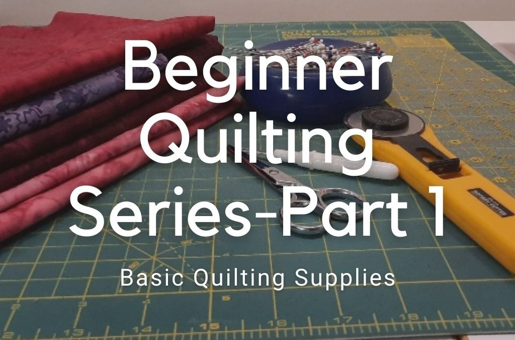 So You Want to Start Quilting Series – Part 1