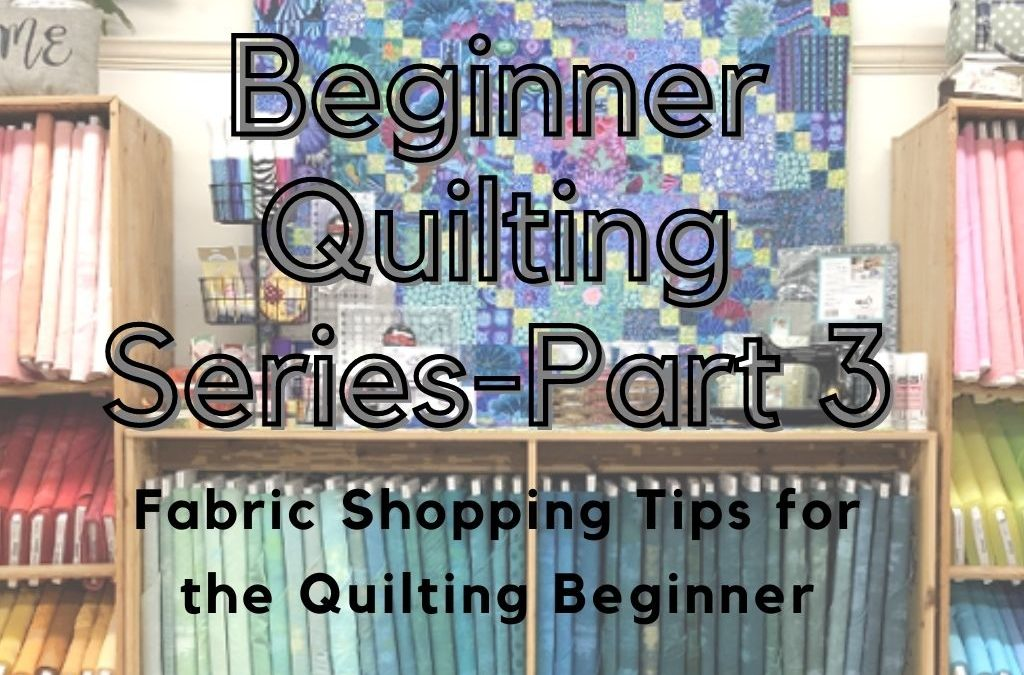 Fabric Shopping Tips for the Quilting Beginner!