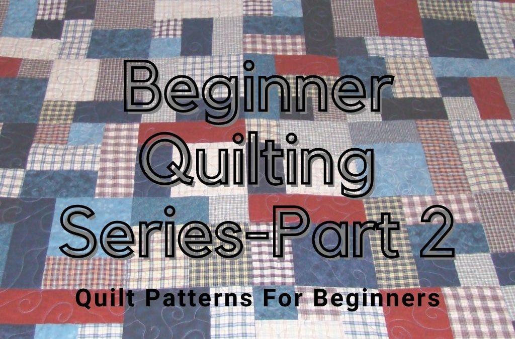 Choosing a Quilt Pattern-Beginner Quilting Series Part 2